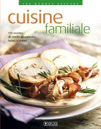 Cuisine familiale : 155 recettes de cuisine gourmandes, faciles à réaliser