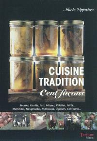Cuisine tradition : cent façons : recettes familiales & traditionnelles