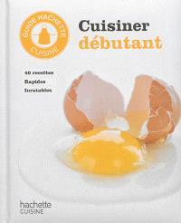 Cuisiner débutant : 40 recettes rapides inratables
