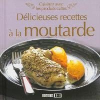 Cuisinez avec les produits cultes : délicieuses recettes à la moutarde