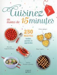 Cuisinez en moins de 15 minutes : 250 recettes testées, goûtées et appréciées