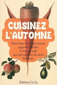 Cuisinez l'automne : pour tous ceux qui aiment regarder fondre du beurre salé sur une pomme de terre brûlante