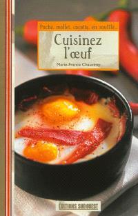 Cuisinez l'oeuf : poché, mollet, cocotte, en soufflé...