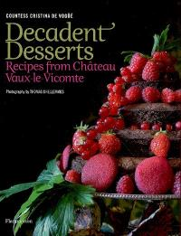 Decadent desserts : recipes from Château Vaux-le-Vicomte