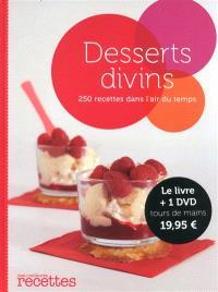 Desserts divins : 250 recettes dans l'air du temps