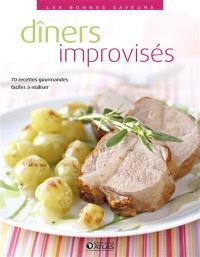 Dîners improvisés : 70 recettes gourmandes, faciles à réaliser