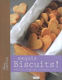 Exquis biscuits ! : sablés, cookies, rochers, etc.