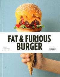 Fat & furious burger : 60 recettes pour les estomacs qui s'expriment