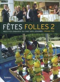 Fêtes folles. Volume 2, Recettes exquises du Chef des légumes