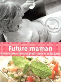 Future maman : cuisine saine, recettes plaisir pour tous les jours