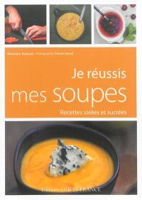 Je réussis mes soupes : recettes salées et sucrées