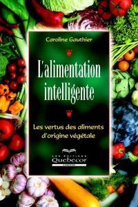 L'alimentation intelligente  : les vertus des aliments d'origine végétale