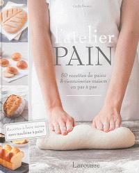 L'atelier pain : 50 recettes de pains & viennoiseries maison en pas à pas : recettes à faire même sans machine à pain !