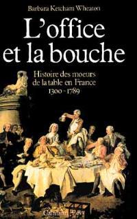 L'Office et la bouche : histoire des moeurs de la table en France, 1300-1789