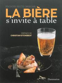 La bière s'invite à table : rencontres, recettes, savoir-faire