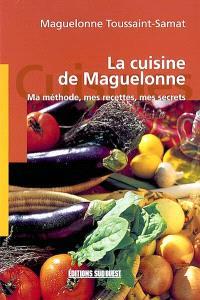 La cuisine de Maguelonne : ma méthode, mes recettes, mes secrets