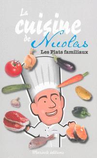La cuisine de Nicolas : les plats familiaux