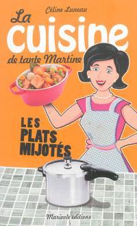 La cuisine de tante Martine : les plats mijotés