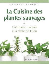 La cuisine des plantes sauvages ou Comment manger à la table de Dieu