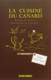 La cuisine du canard : recettes de canards domestiques et sauvages (les canards pas les recettes)