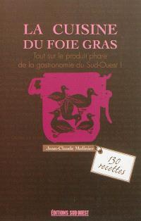 La cuisine du foie gras : cru, mi-cuit, poêlé, en terrine... : 130 recettes