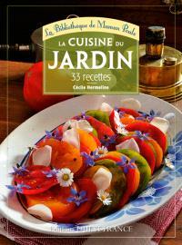 La cuisine du jardin : 33 recettes