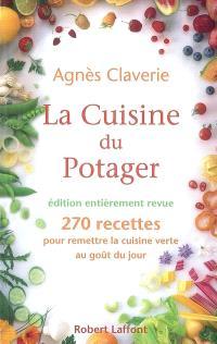 La cuisine du potager : 270 recettes pour remettre la cuisine verte au goût du jour