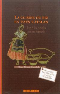 La cuisine du riz en pays catalan : riz à la paella ou en cassola : des recettes traditionnelles, familiales et actuelles