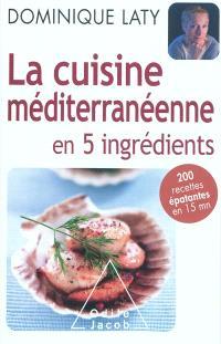 La cuisine méditerranéenne en 5 ingrédients : 200 recettes épatantes en 15 mn