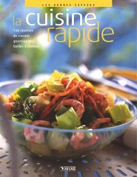 La cuisine rapide : 150 recettes de cuisine gourmandes, faciles à réaliser