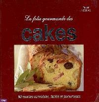 La folie gourmande des cakes : 90 recettes conviviales, faciles et savoureuses