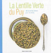 La lentille verte du Puy : 40 recettes bistrot par 14 chefs