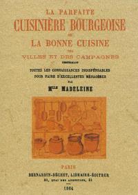 La parfaite cuisinière bourgeoise ou La bonne cuisine des villes et des campagnes : renfermant toutes les connaissances indispensables pour faire d'excellentes ménagères