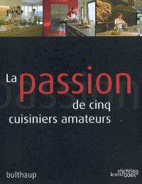 La passion de cinq cuisiniers amateurs