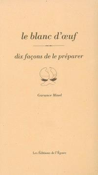 Le blanc d'oeuf : dix façons de le préparer