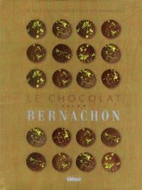Le chocolat selon Bernachon : 80 recettes de chocolats et gourmandises