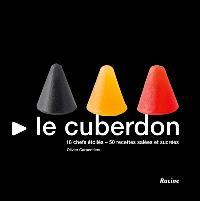 Le cuberdon : 18 chefs étoilés, 50 recettes salées et sucrées