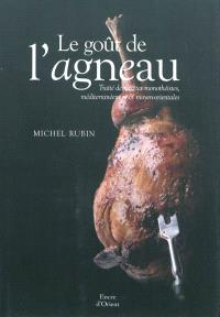 Le goût de l'agneau : traité de recettes monothéistes, méditerranéennes & moyen-orientales