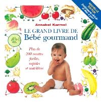 Le grand livre de bébé gourmand  : plus de 200 recettes faciles, rapides et nutritives
