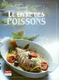 Le grand livre des poissons : des recettes savoureuses, des notices systématiques