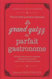 Le grand quizz du parfait gastronome : plus de 1.400 questions réponses : produits, techniques et ustensiles, traditions et anecdotes, cuisine santé, cuisines du monde