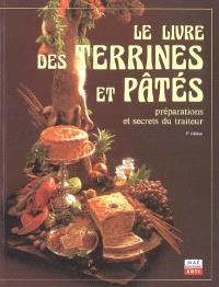 Le livre des terrines et pâtés : préparations et secrets du traiteur