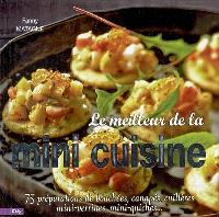 Le meilleur de la mini-cuisine : 75 préparations de bouchées, canapés, cuillères, mini-verrines, mini-quiches...