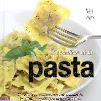 Le meilleur de la pasta : 75 recettes indispensables de spaghettis, tortellini, farfalle, fettucini, raviolis...