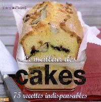 Le meilleur des cakes : 75 recettes indispensables