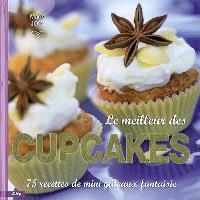 Le meilleur des cupcakes : 75 recettes de mini gâteaux fantaisie