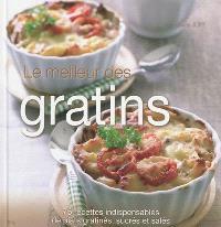 Le meilleur des gratins : 75 recettes indispensables de plats gratinés, sucrés et salés