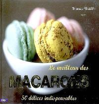 Le meilleur des macarons : 50 délices indispensables