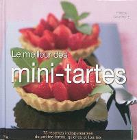 Le meilleur des mini-tartes : 75 recettes indispensables de petites tartes, quiches et tourtes