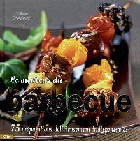Le meilleur du barbecue : 75 préparations délicieusement indispensables